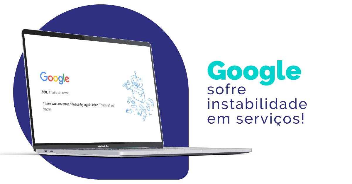 Google apresenta instabilidade nesta segunda-feira