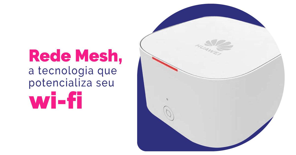 Rede Mesh: saiba tudo sobre a tecnologia que potencializa seu Wi-Fi